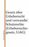 Gesetz über Urheberrecht und verwandte Schutzrechte (Urheberrechtsgesetz, UrhG) (eBook, ePUB)