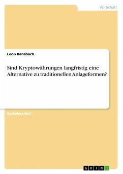 Sind Kryptowährungen langfristig eine Alternative zu traditionellen Anlageformen? - Bansbach, Leon
