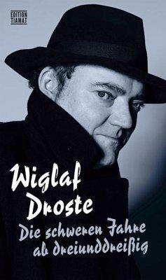 Die schweren Jahre ab dreiunddreißig - Droste, Wiglaf