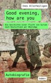 Good evening, how are you - Die Geschichte einer Flucht von Syrien nach Deutschland per WhatsApp - Autobiografie