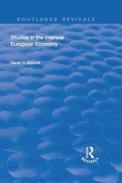 Studies in the Interwar European Economy (eBook, ePUB) - Aldcroft, Derek H.