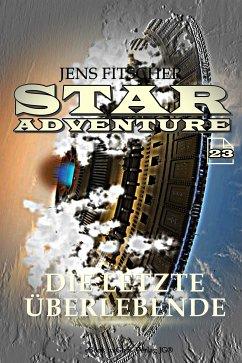 Die letzte Überlebende (STAR ADVENTURE 23) (eBook, ePUB) - Fitscher, Jens