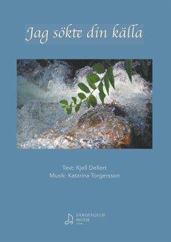 Jag sökte din källa - Dellert, Kjell; Torgersson, Katarina