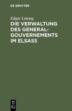 Die Verwaltung des General-Gouvernements im Elsass (eBook, PDF) - Löning, Edgar