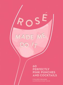 ROSÉ MADE ME DO IT: 60 perfectly pink punches and cocktails (eBook, ePUB) - Graham, Colleen