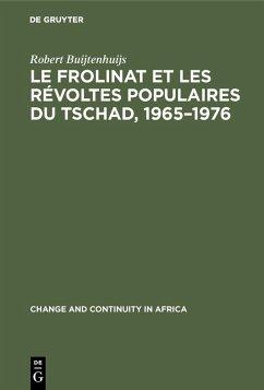 Le Frolinat et les révoltes populaires du Tschad, 1965-1976 (eBook, PDF) - Buijtenhuijs, Robert