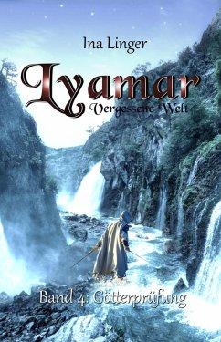 Lyamar - Vergessene Welt - Band 4: Götterprüfung (eBook, ePUB) - Linger, Ina