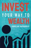 Invest Your Way to Wealth (eBook, ePUB)