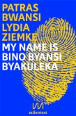 My name is Bino Byansi Byakuleka (eBook, ePUB)
