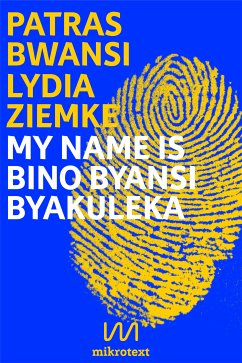 My name is Bino Byansi Byakuleka (eBook, ePUB) - Ziemke, Lydia; Bwansi, Patras