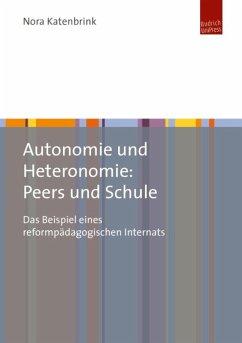Autonomie und Heteronomie: Peers und Schule (eBook, PDF) - Katenbrink, Nora