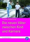 Die neuen Väter zwischen Kind und Karriere (eBook, PDF)