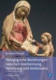 Pädagogische Beziehungen zwischen Anerkennung, Verletzung und Ambivalenz (eBook, PDF)