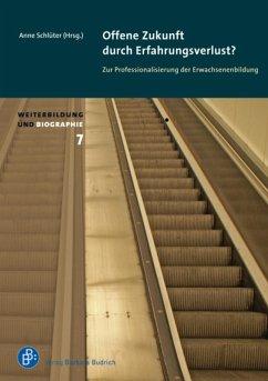 Offene Zukunft durch Erfahrungsverlust? Zur Professionalisierung der Erwachsenenbildung (eBook, PDF)