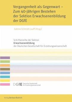 Vergangenheit als Gegenwart - Zum 40-jährigen Bestehen der Sektion Erwachsenenbildung der DGfE (eBook, PDF)