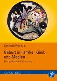 Geburt in Familie, Klinik und Medien (eBook, PDF)