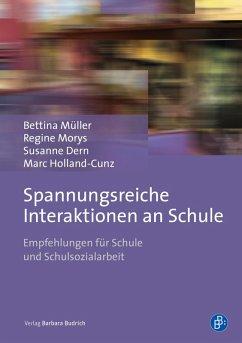 Spannungsreiche Interaktionen an Schule (eBook, PDF) - Müller, Bettina; Morys, Regine; Dern, Susanne; Holland-Cunz, Marc