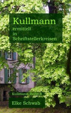 Kullmann ermittelt in Schriftstellerkreisen - Schwab, Elke