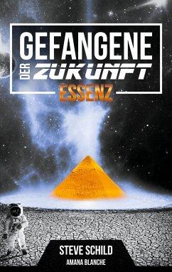 Essenz / Gefangene der Zukunft Bd.1 - Schild, Steve; Blanche, Amana