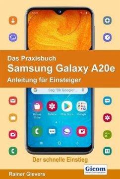 Das Praxisbuch Samsung Galaxy A20e - Anleitung für Einsteiger - Gievers, Rainer
