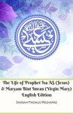The Life of Prophet Isa AS (Jesus) And Maryam Bint Imran (Virgin Mary) English Edition (eBook, ePUB)