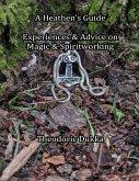 A Heathen's Guide Experiences & Advice On Magic & Spiritworking (eBook, ePUB)