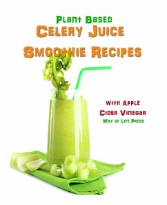 Plant Based Celery Juice Smoothie Recipes - With Apple Cider Vinegar (eBook, ePUB) - Press, Way Of Life