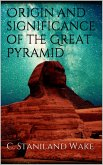 Origin and significance of the Great Pyramid (eBook, ePUB)