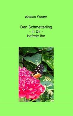 Den Schmetterling - in Dir - befreie ihn (eBook, ePUB)
