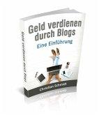 Geld Verdienen durch Blogs: (eBook, ePUB)