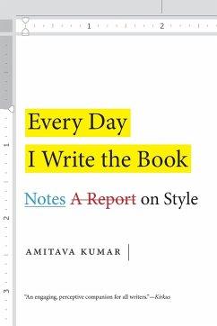 Every Day I Write the Book: Notes on Style - Kumar, Amitava