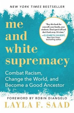 Me and White Supremacy: Combat Racism, Change the World, and Become a Good Ancestor - Saad, Layla
