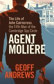 Agent Molière: The Life of John Cairncross, the Fifth Man of the Cambridge Spy Circle