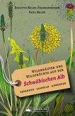 Wildkräuter und Wildfrüchte auf der Schwäbischen Alb. Erkennen, sammeln, anwenden (eBook, ePUB)