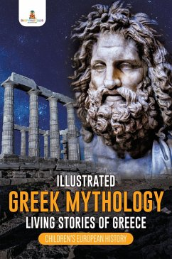 Illustrated Greek Mythology : Living Stories of Greece   Childrens European History