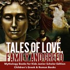 Tales of Love, Family and Greed   Mythology Books for Kids Junior Scholars Edition   Children's Greek & Roman Books (eBook, ePUB)