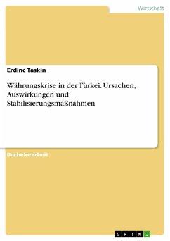 Währungskrise in der Türkei. Ursachen, Auswirkungen und Stabilisierungsmaßnahmen (eBook, PDF)