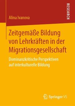 Zeitgemäße Bildung von Lehrkräften in der Migrationsgesellschaft (eBook, PDF) - Ivanova, Alina