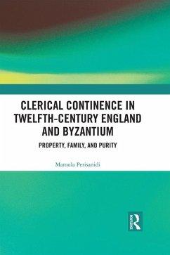 Clerical Continence in Twelfth-Century England and Byzantium (eBook, ePUB) - Perisanidi, Maroula