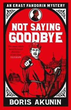 Not Saying Goodbye (eBook, ePUB) - Akunin, Boris