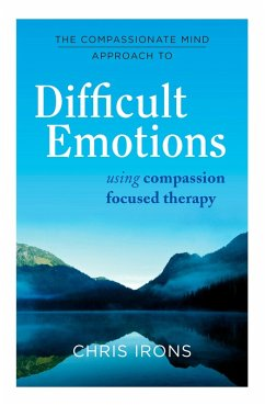 The Compassionate Mind Approach to Difficult Emotions (eBook, ePUB) - Irons, Chris