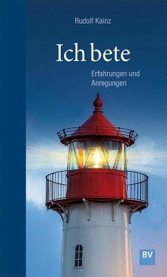 Ich bete (eBook, ePUB) - Kainz, Rudolf
