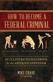How to Become a Federal Criminal (eBook, ePUB)