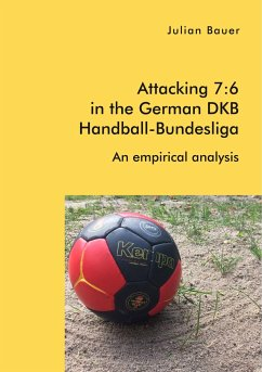 Attacking 7:6 in the German DKB Handball-Bundesliga: An empirical analysis - Bauer, Julian