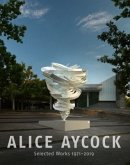 Alice Aycock. Selected Works 1971-2019