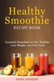Healthy Smoothie RECIPE BOOK Essential Smoothies to Get Healthy, Lose Weight, and Feel Great (eBook, ePUB)