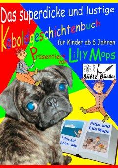 Das superdicke und lustige Koboldgeschichtenbuch für Kinder - präsentiert von Lilly Mops (eBook, ePUB)