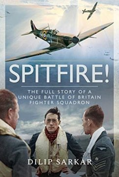 Spitfire!: The Full Story of a Unique Battle of Britain Fighter Squadron - Sarkar, Dilip