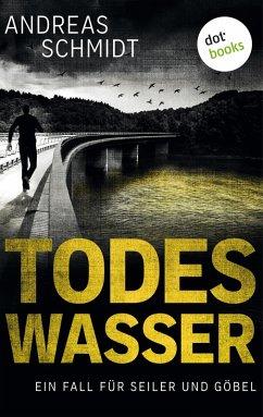 Todeswasser / Seiler und Göbel Bd.2 (eBook, ePUB) - Schmidt, Andreas