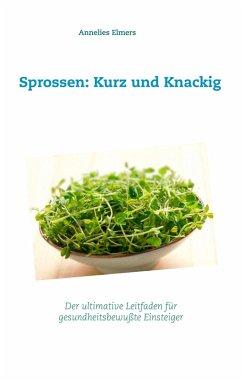 Sprossen: Kurz und Knackig (eBook, ePUB)